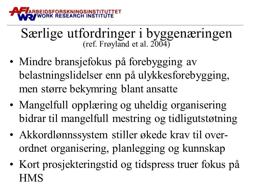 Særlige utfordringer i byggenæringen (ref. Frøyland et al. 2004) Mindre bransjefokus på forebygging av belastningslidelser enn på ulykkesforebygging,