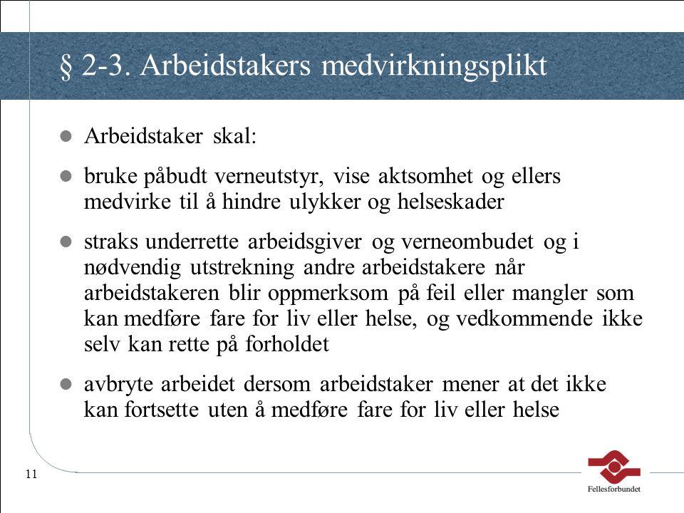 11 § 2-3. Arbeidstakers medvirkningsplikt Arbeidstaker skal: bruke påbudt verneutstyr, vise aktsomhet og ellers medvirke til å hindre ulykker og helse