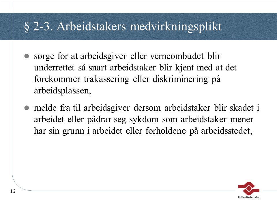 12 § 2-3. Arbeidstakers medvirkningsplikt sørge for at arbeidsgiver eller verneombudet blir underrettet så snart arbeidstaker blir kjent med at det fo