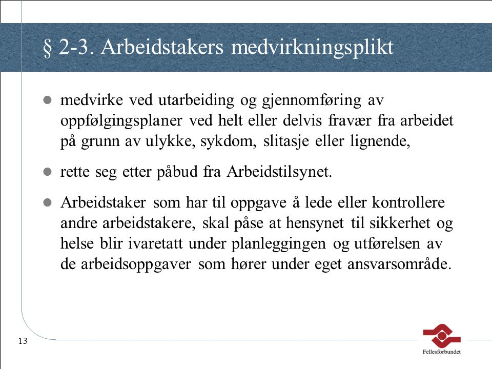 13 § 2-3. Arbeidstakers medvirkningsplikt medvirke ved utarbeiding og gjennomføring av oppfølgingsplaner ved helt eller delvis fravær fra arbeidet på