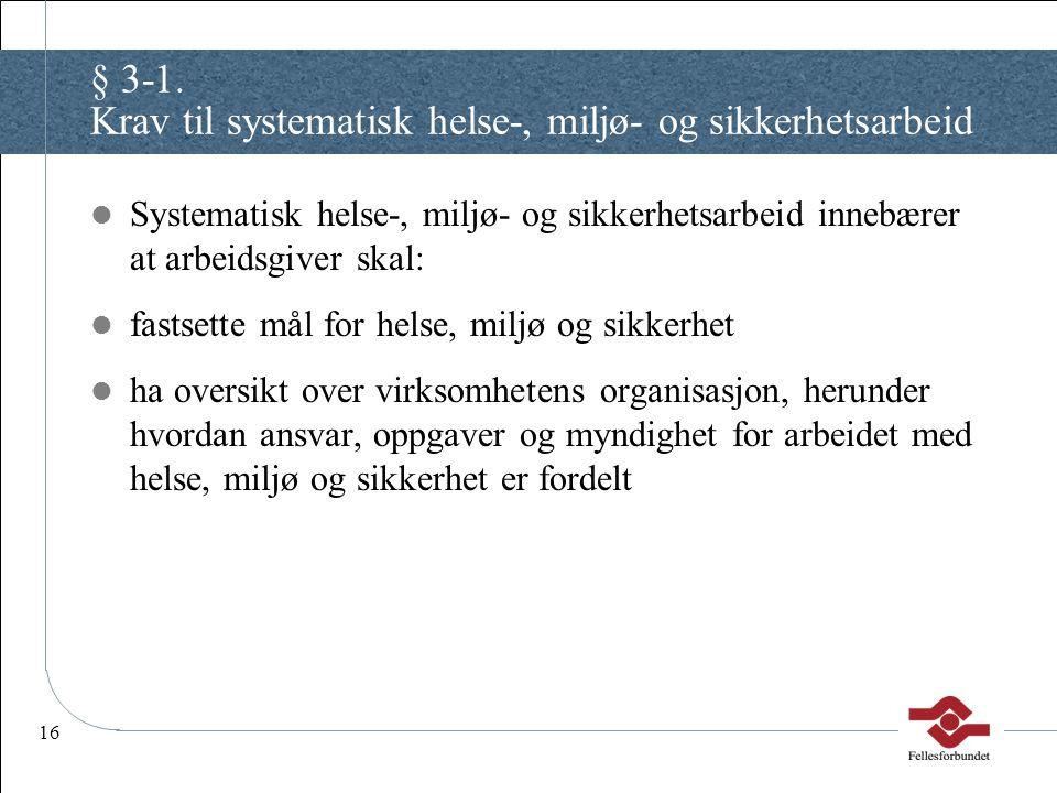 16 § 3-1. Krav til systematisk helse-, miljø- og sikkerhetsarbeid Systematisk helse-, miljø- og sikkerhetsarbeid innebærer at arbeidsgiver skal: fasts