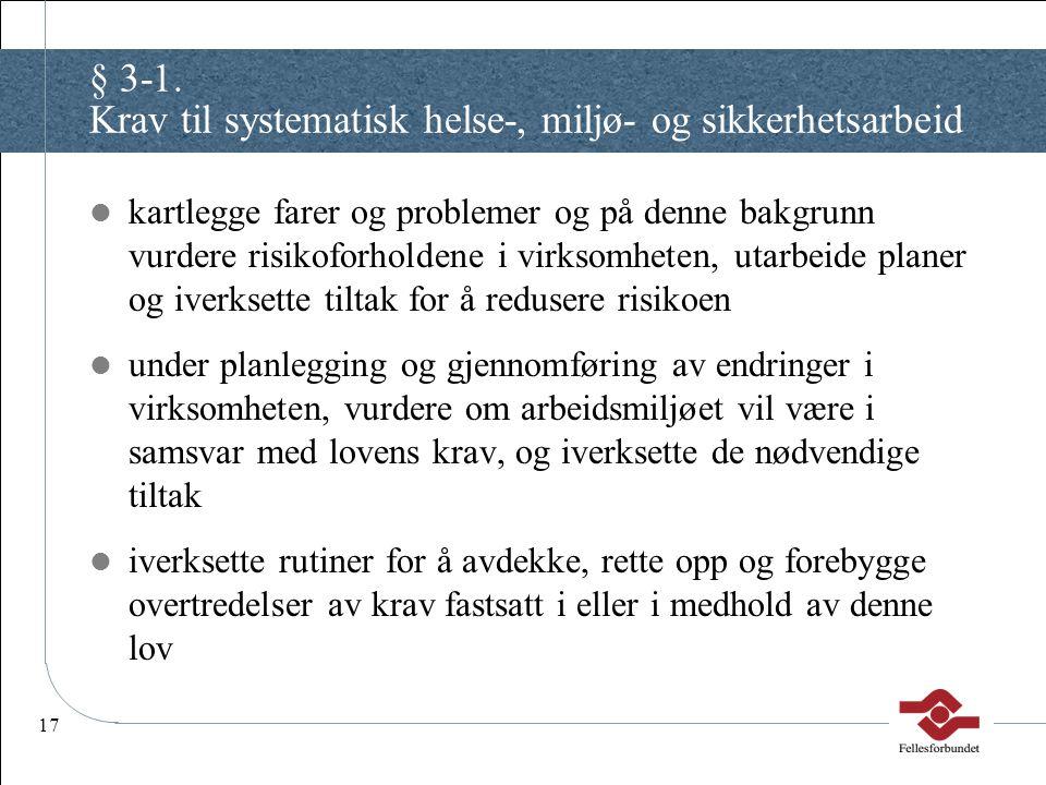 17 § 3-1. Krav til systematisk helse-, miljø- og sikkerhetsarbeid kartlegge farer og problemer og på denne bakgrunn vurdere risikoforholdene i virksom