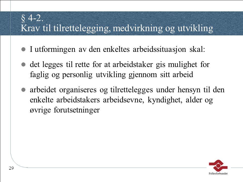 29 § 4-2. Krav til tilrettelegging, medvirkning og utvikling I utformingen av den enkeltes arbeidssituasjon skal: det legges til rette for at arbeidst