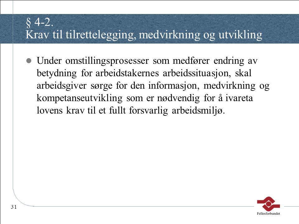 31 § 4-2. Krav til tilrettelegging, medvirkning og utvikling Under omstillingsprosesser som medfører endring av betydning for arbeidstakernes arbeidss