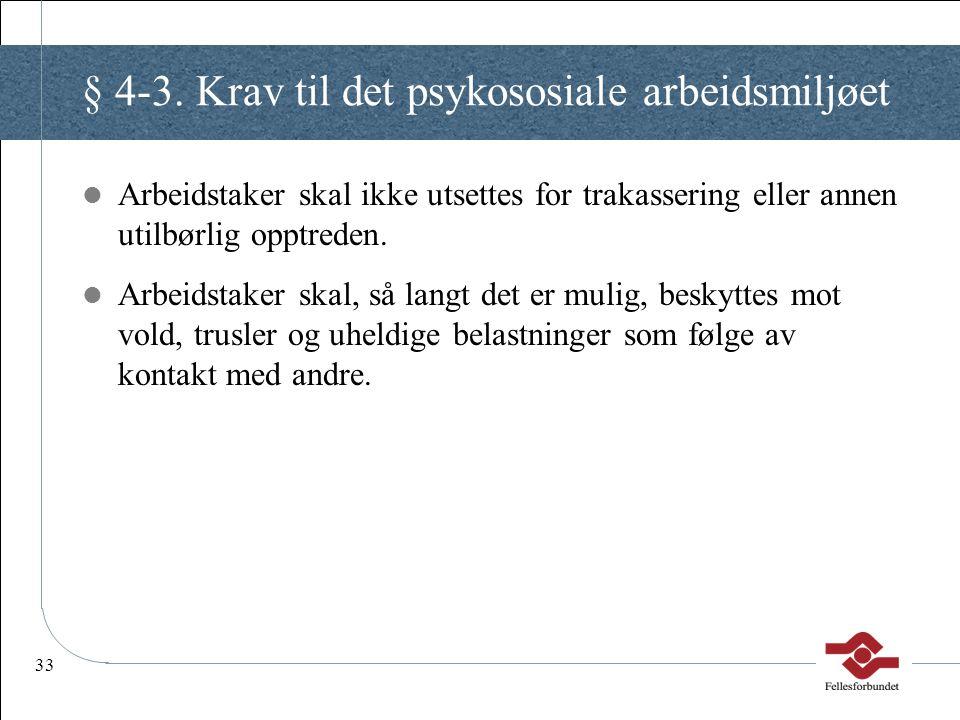 33 § 4-3. Krav til det psykososiale arbeidsmiljøet Arbeidstaker skal ikke utsettes for trakassering eller annen utilbørlig opptreden. Arbeidstaker ska