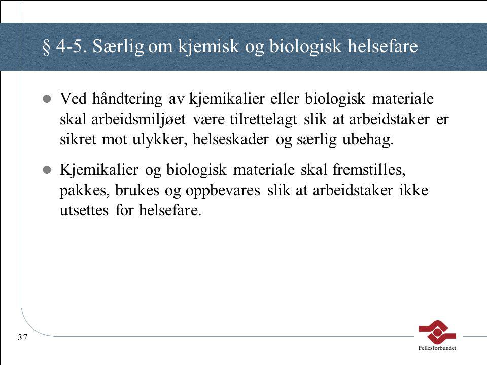 37 § 4-5. Særlig om kjemisk og biologisk helsefare Ved håndtering av kjemikalier eller biologisk materiale skal arbeidsmiljøet være tilrettelagt slik