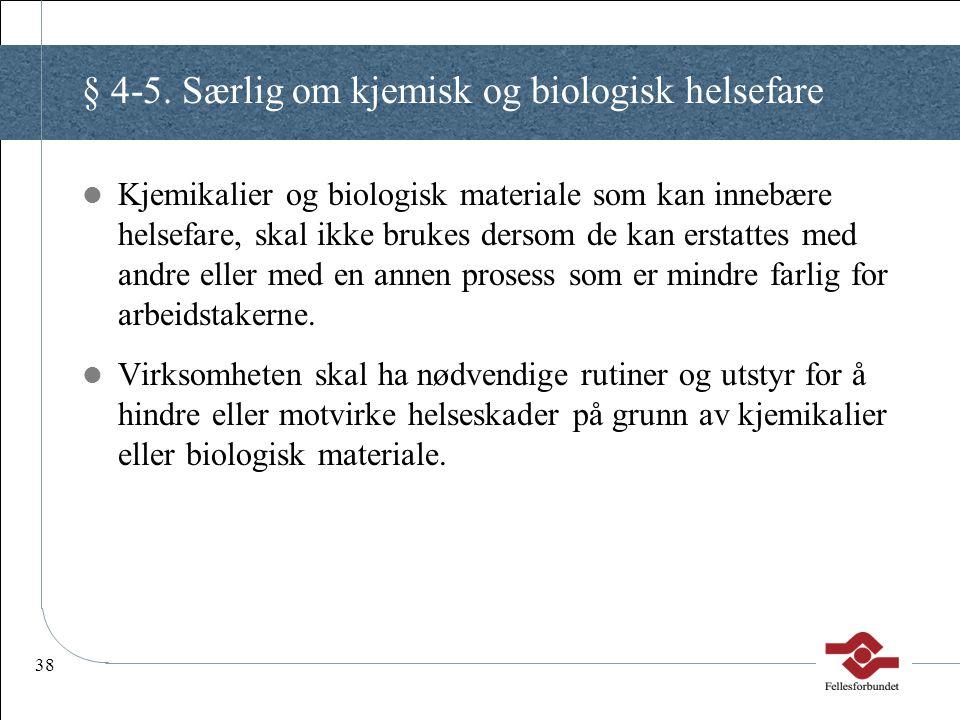 38 § 4-5. Særlig om kjemisk og biologisk helsefare Kjemikalier og biologisk materiale som kan innebære helsefare, skal ikke brukes dersom de kan ersta