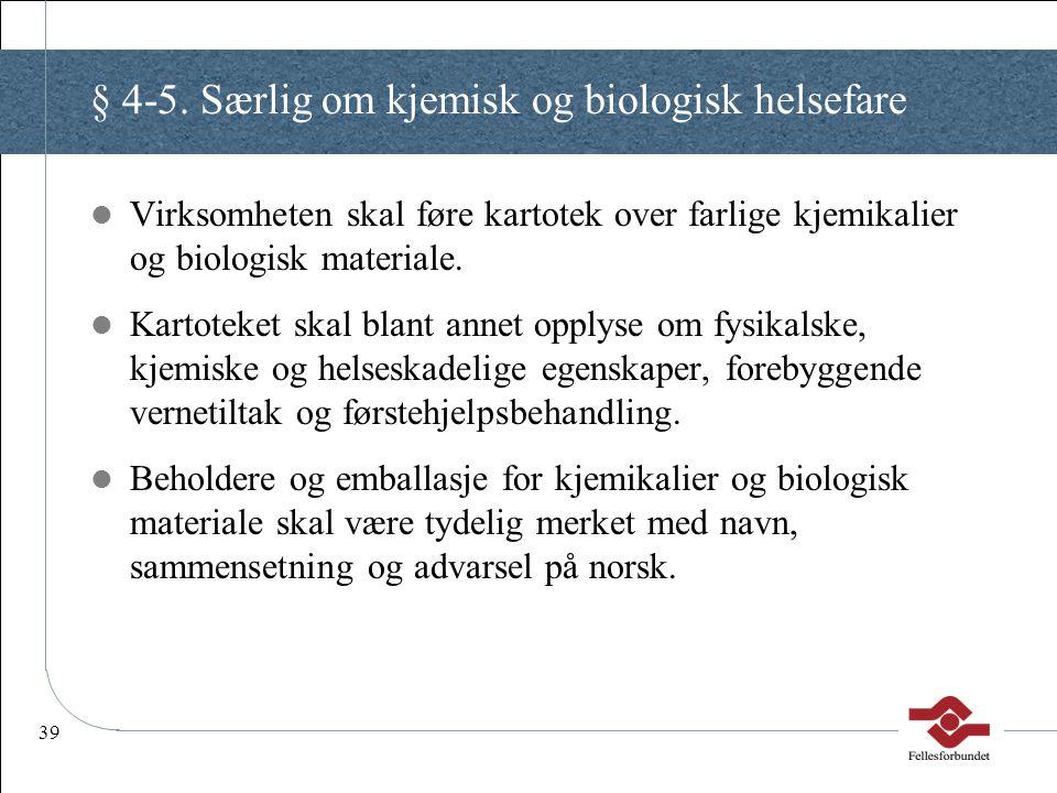39 § 4-5. Særlig om kjemisk og biologisk helsefare Virksomheten skal føre kartotek over farlige kjemikalier og biologisk materiale. Kartoteket skal bl