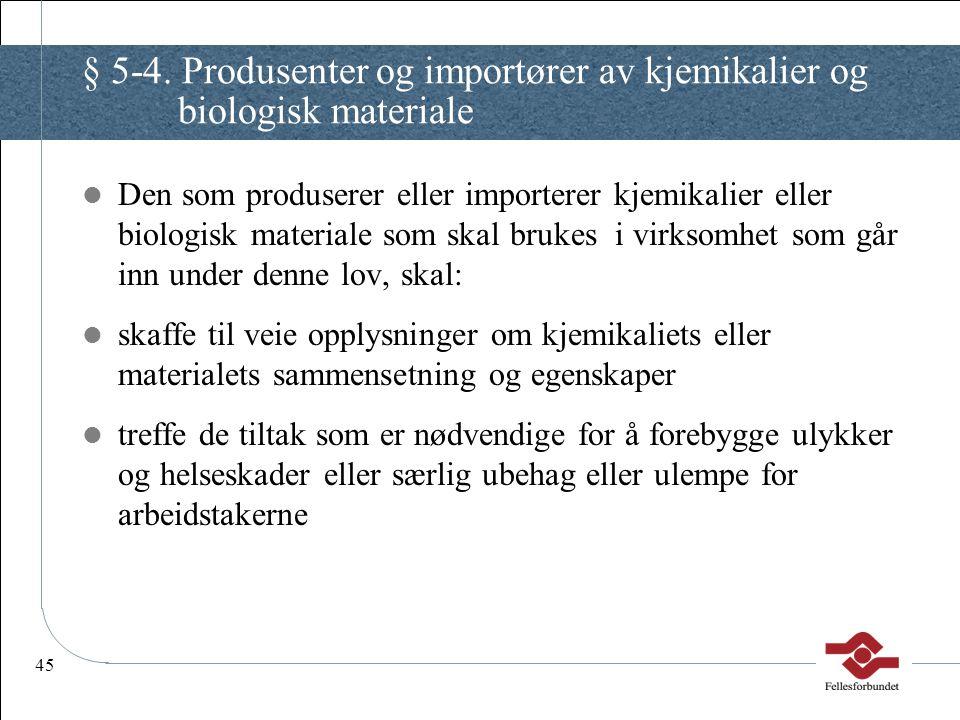 45 § 5-4. Produsenter og importører av kjemikalier og biologisk materiale Den som produserer eller importerer kjemikalier eller biologisk materiale so