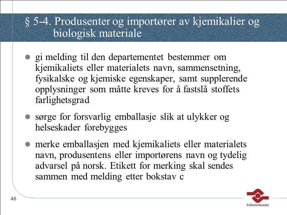 46 § 5-4. Produsenter og importører av kjemikalier og biologisk materiale gi melding til den departementet bestemmer om kjemikaliets eller materialets