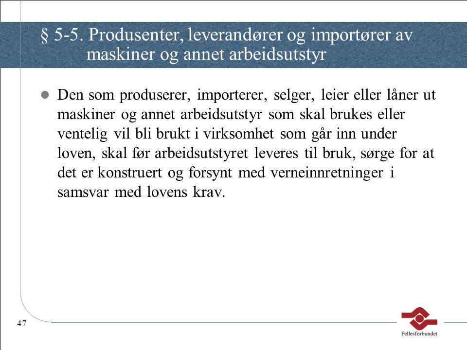 47 § 5-5. Produsenter, leverandører og importører av maskiner og annet arbeidsutstyr Den som produserer, importerer, selger, leier eller låner ut mask