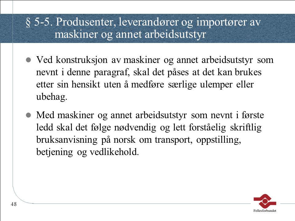 48 § 5-5. Produsenter, leverandører og importører av maskiner og annet arbeidsutstyr Ved konstruksjon av maskiner og annet arbeidsutstyr som nevnt i d