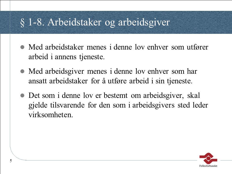 5 § 1-8. Arbeidstaker og arbeidsgiver Med arbeidstaker menes i denne lov enhver som utfører arbeid i annens tjeneste. Med arbeidsgiver menes i denne l