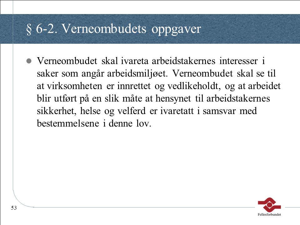 53 § 6-2. Verneombudets oppgaver Verneombudet skal ivareta arbeidstakernes interesser i saker som angår arbeidsmiljøet. Verneombudet skal se til at vi