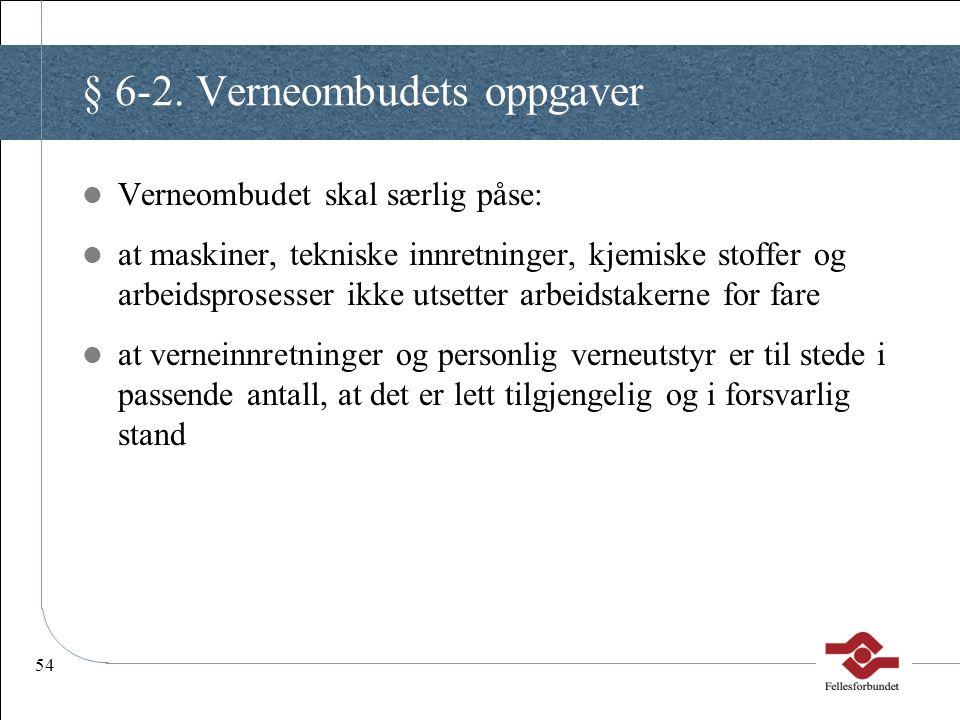 54 § 6-2. Verneombudets oppgaver Verneombudet skal særlig påse: at maskiner, tekniske innretninger, kjemiske stoffer og arbeidsprosesser ikke utsetter
