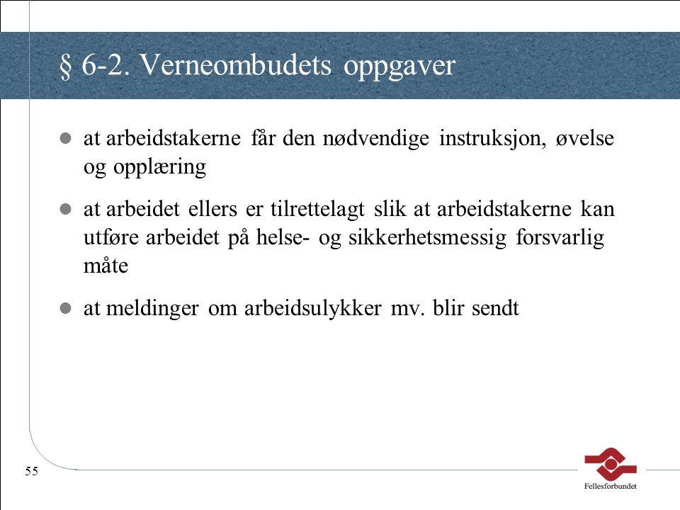 55 § 6-2. Verneombudets oppgaver at arbeidstakerne får den nødvendige instruksjon, øvelse og opplæring at arbeidet ellers er tilrettelagt slik at arbe