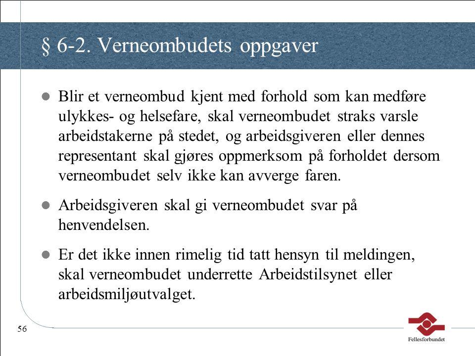 56 § 6-2. Verneombudets oppgaver Blir et verneombud kjent med forhold som kan medføre ulykkes- og helsefare, skal verneombudet straks varsle arbeidsta
