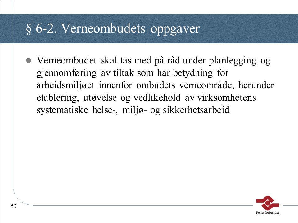 57 § 6-2. Verneombudets oppgaver Verneombudet skal tas med på råd under planlegging og gjennomføring av tiltak som har betydning for arbeidsmiljøet in