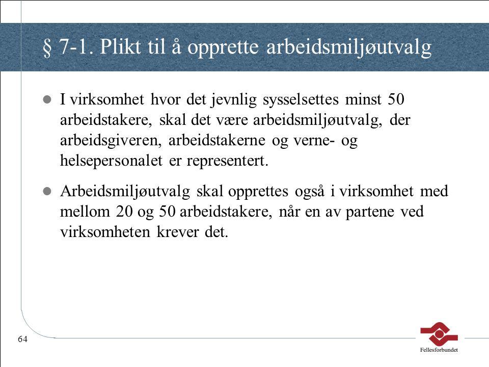 64 § 7-1. Plikt til å opprette arbeidsmiljøutvalg I virksomhet hvor det jevnlig sysselsettes minst 50 arbeidstakere, skal det være arbeidsmiljøutvalg,