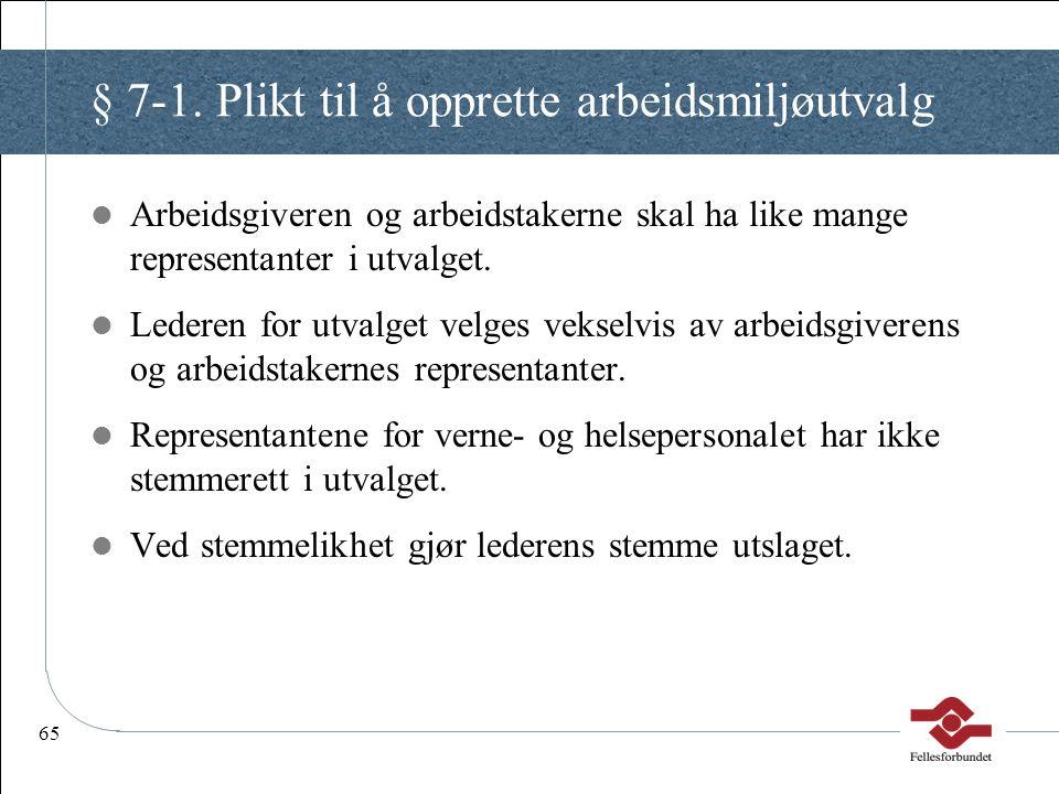 65 § 7-1. Plikt til å opprette arbeidsmiljøutvalg Arbeidsgiveren og arbeidstakerne skal ha like mange representanter i utvalget. Lederen for utvalget
