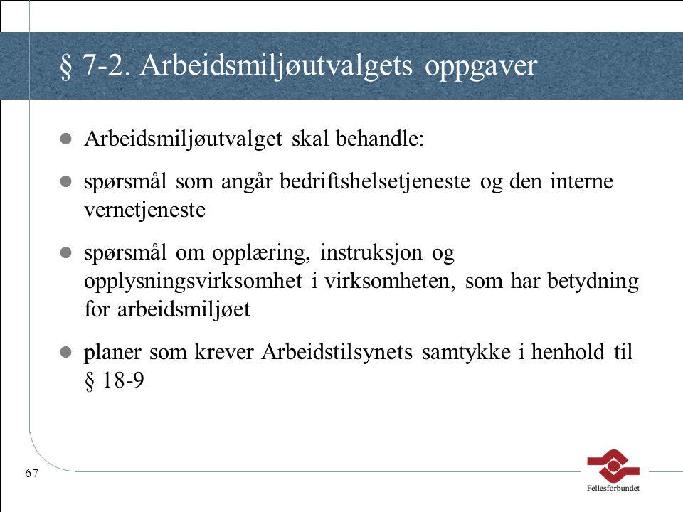 67 § 7-2. Arbeidsmiljøutvalgets oppgaver Arbeidsmiljøutvalget skal behandle: spørsmål som angår bedriftshelsetjeneste og den interne vernetjeneste spø