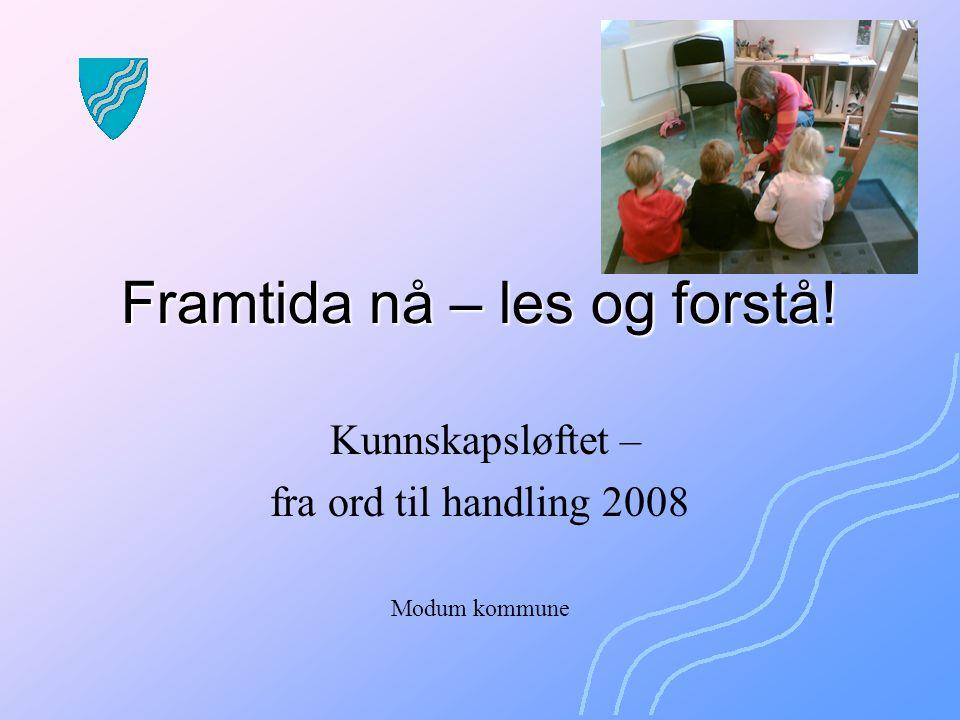 Framtida nå – les og forstå! Kunnskapsløftet – fra ord til handling 2008 Modum kommune