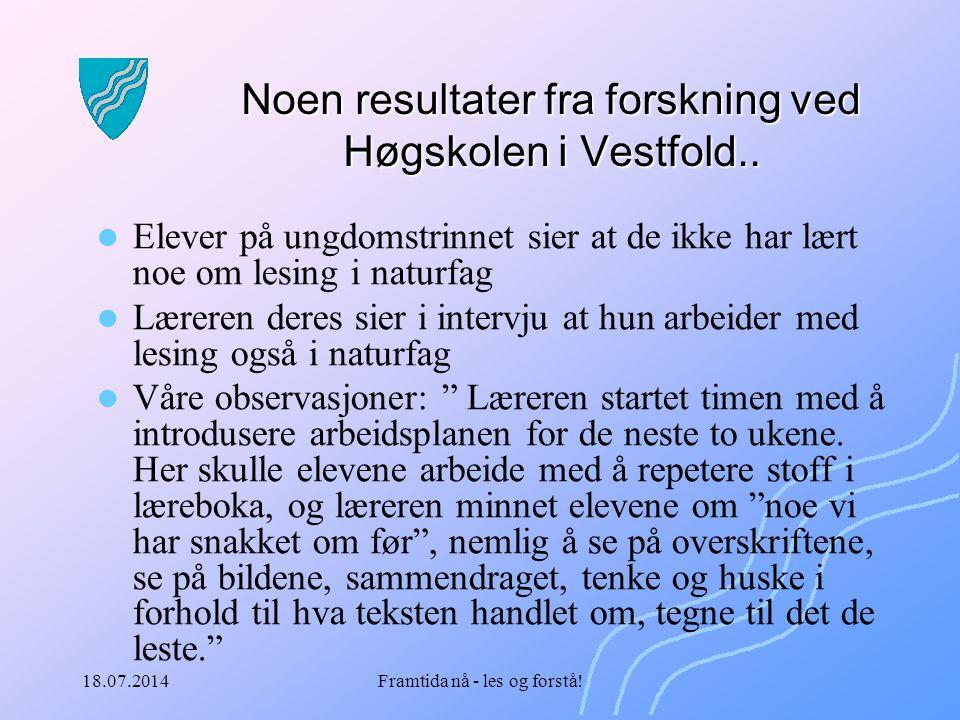 18.07.2014Framtida nå - les og forstå! Noen resultater fra forskning ved Høgskolen i Vestfold.. Elever på ungdomstrinnet sier at de ikke har lært noe