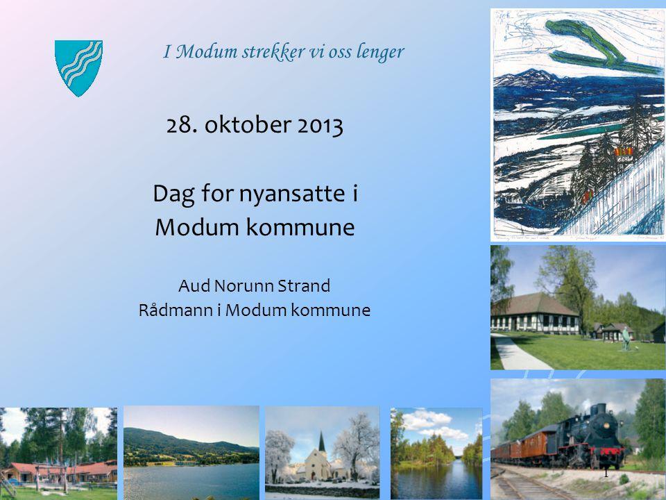 18.07.2014 28. oktober 2013 Dag for nyansatte i Modum kommune Aud Norunn Strand Rådmann i Modum kommune I Modum strekker vi oss lenger 1