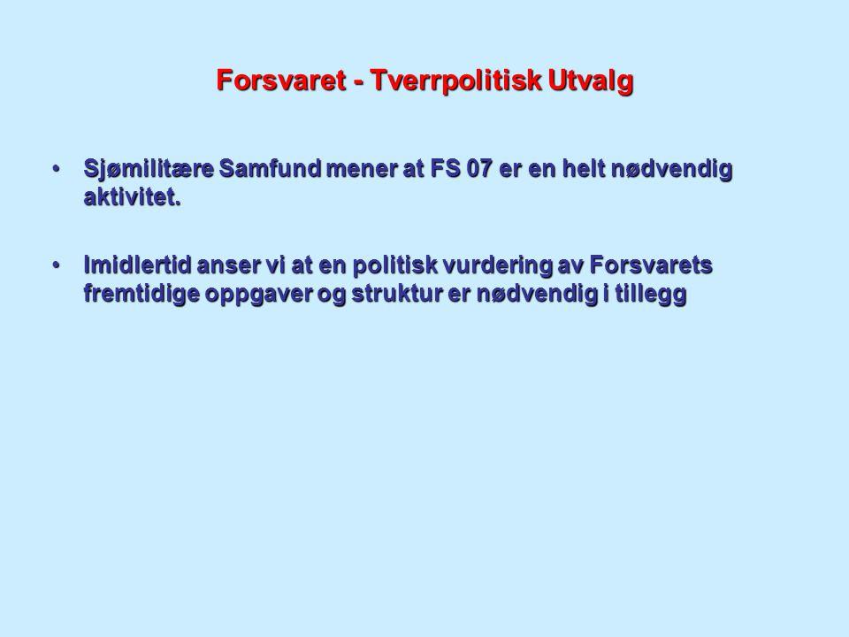 Forsvaret - Tverrpolitisk Utvalg Sjømilitære Samfund mener at FS 07 er en helt nødvendig aktivitet.Sjømilitære Samfund mener at FS 07 er en helt nødve