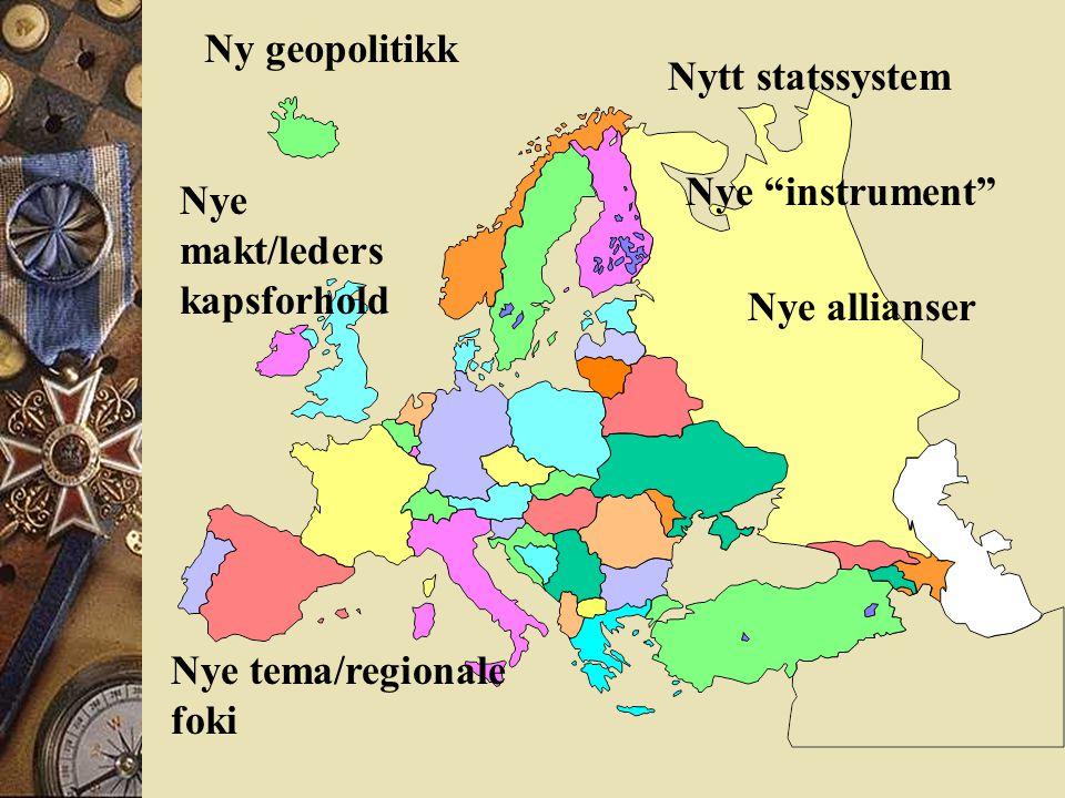Ny geopolitikk Nytt statssystem Nye makt/leders kapsforhold Nye tema/regionale foki Nye instrument Nye allianser