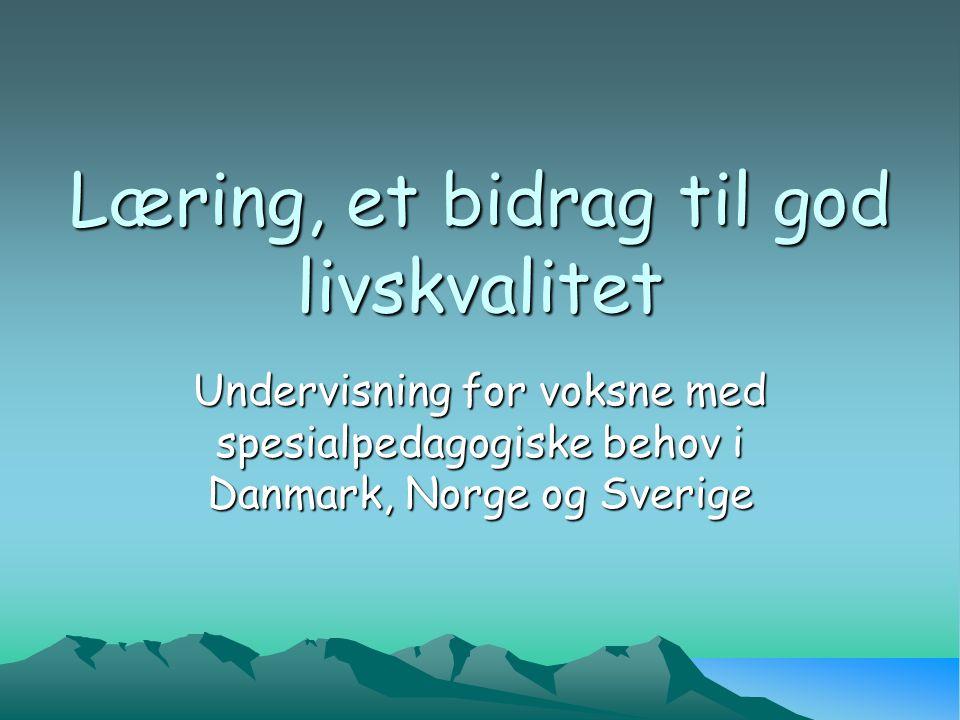 Læring, et bidrag til god livskvalitet Undervisning for voksne med spesialpedagogiske behov i Danmark, Norge og Sverige