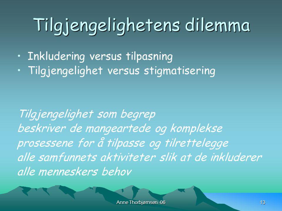 Anne Thorbjørnsen -0613 Tilgjengelighetens dilemma Inkludering versus tilpasning Tilgjengelighet versus stigmatisering Tilgjengelighet som begrep beskriver de mangeartede og komplekse prosessene for å tilpasse og tilrettelegge alle samfunnets aktiviteter slik at de inkluderer alle menneskers behov