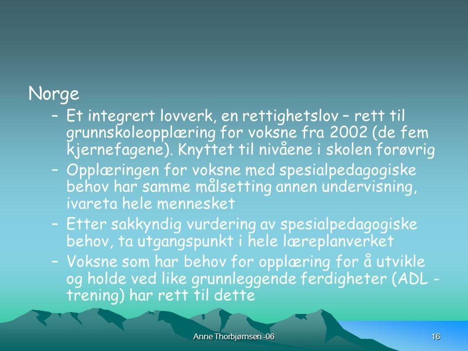Anne Thorbjørnsen -0616 Norge –Et integrert lovverk, en rettighetslov – rett til grunnskoleopplæring for voksne fra 2002 (de fem kjernefagene).