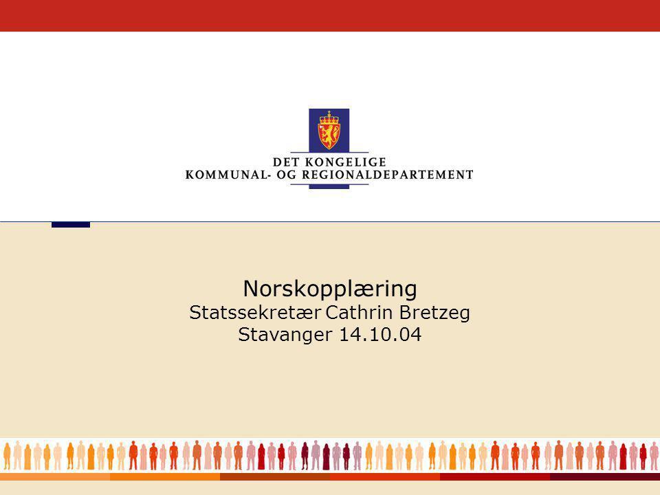 1 Norskopplæring Statssekretær Cathrin Bretzeg Stavanger 14.10.04
