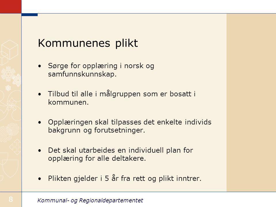 Kommunal- og Regionaldepartementet 8 Kommunenes plikt Sørge for opplæring i norsk og samfunnskunnskap.