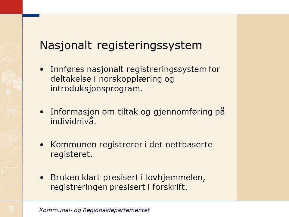 Kommunal- og Regionaldepartementet 9 Nasjonalt registeringssystem Innføres nasjonalt registreringssystem for deltakelse i norskopplæring og introduksjonsprogram.