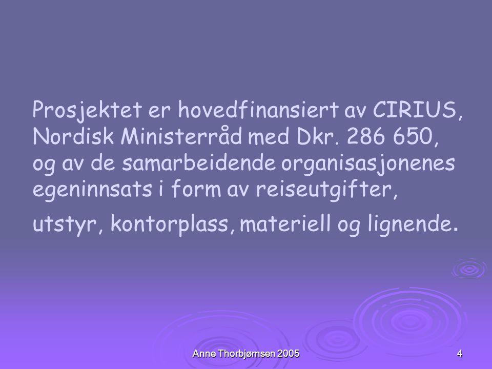 Anne Thorbjørnsen 20054 Prosjektet er hovedfinansiert av CIRIUS, Nordisk Ministerråd med Dkr. 286 650, og av de samarbeidende organisasjonenes egeninn