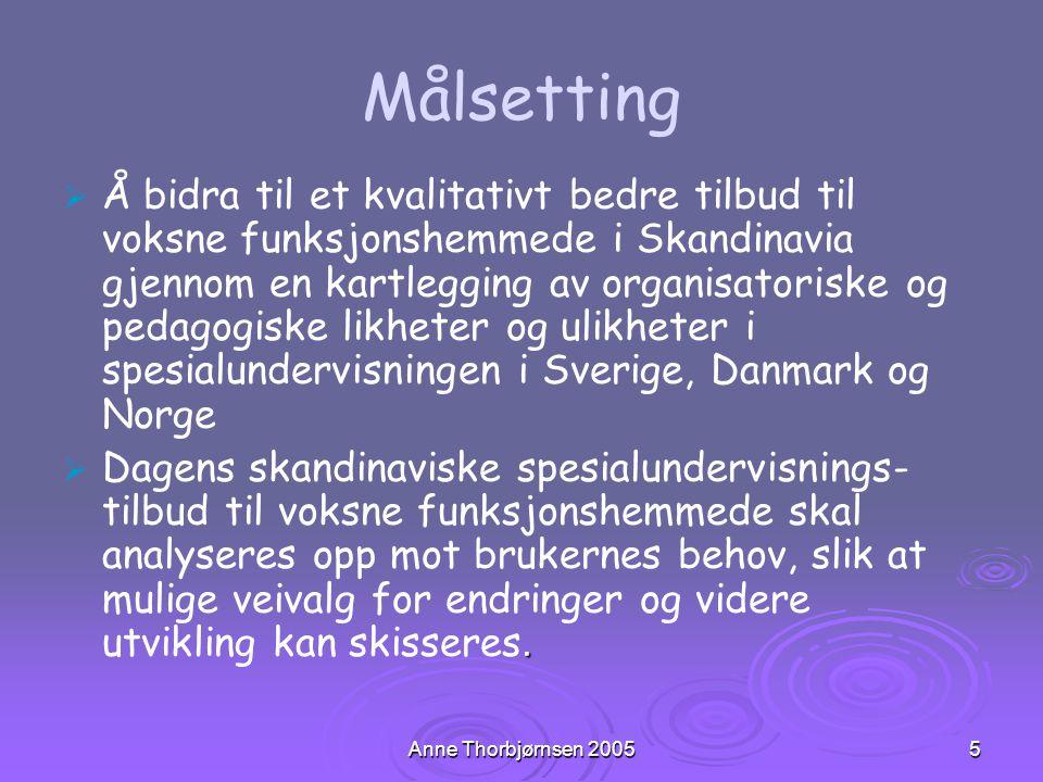 Anne Thorbjørnsen 20055 Målsetting   Å bidra til et kvalitativt bedre tilbud til voksne funksjonshemmede i Skandinavia gjennom en kartlegging av org
