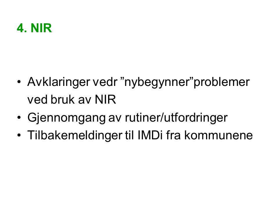 """4. NIR Avklaringer vedr """"nybegynner""""problemer ved bruk av NIR Gjennomgang av rutiner/utfordringer Tilbakemeldinger til IMDi fra kommunene"""
