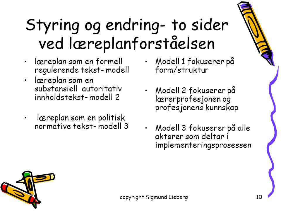 copyright Sigmund Lieberg10 Styring og endring- to sider ved læreplanforståelsen læreplan som en formell regulerende tekst- modell læreplan som en sub
