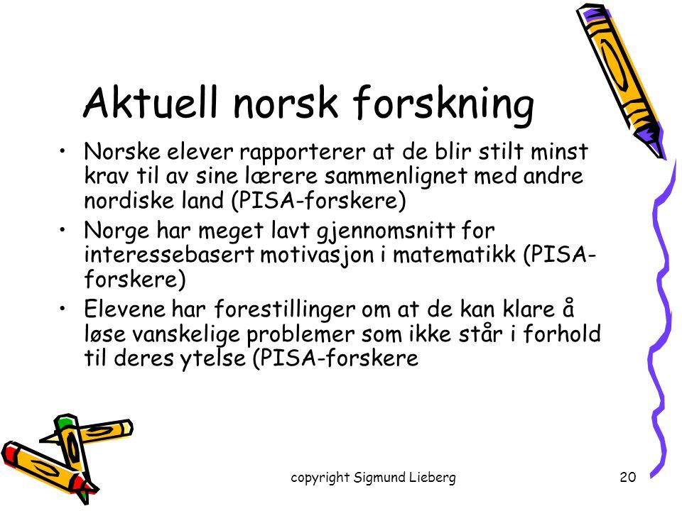copyright Sigmund Lieberg20 Aktuell norsk forskning Norske elever rapporterer at de blir stilt minst krav til av sine lærere sammenlignet med andre no