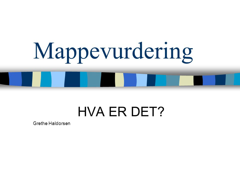 Mappevurdering HVA ER DET? Grethe Haldorsen