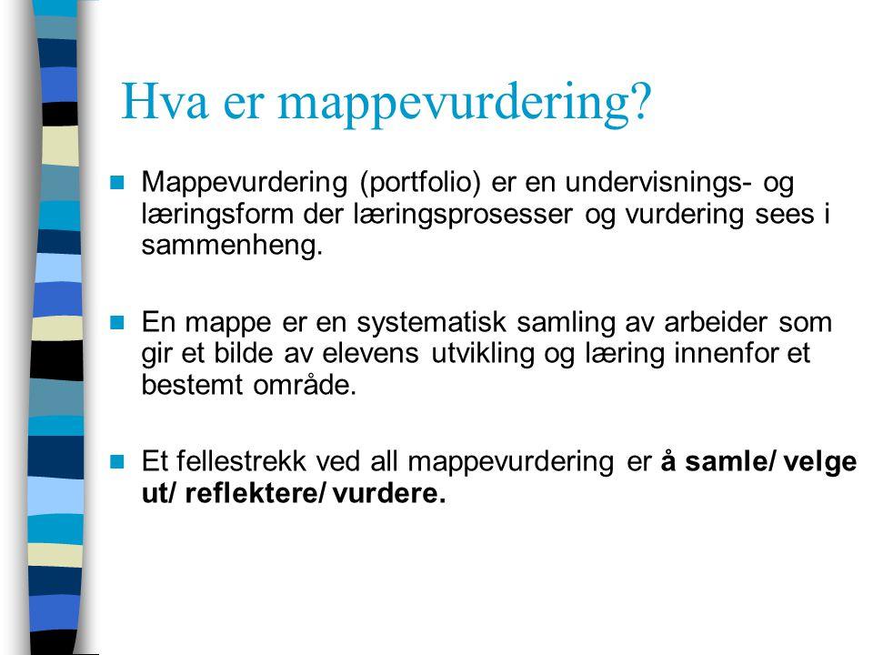 Hva er mappevurdering? Mappevurdering (portfolio) er en undervisnings- og læringsform der læringsprosesser og vurdering sees i sammenheng. En mappe er