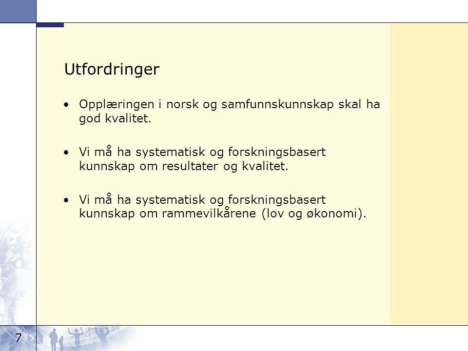 7 Utfordringer Opplæringen i norsk og samfunnskunnskap skal ha god kvalitet. Vi må ha systematisk og forskningsbasert kunnskap om resultater og kvalit