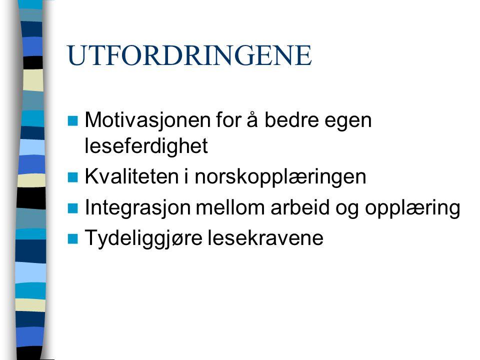 UTFORDRINGENE Motivasjonen for å bedre egen leseferdighet Kvaliteten i norskopplæringen Integrasjon mellom arbeid og opplæring Tydeliggjøre lesekravene