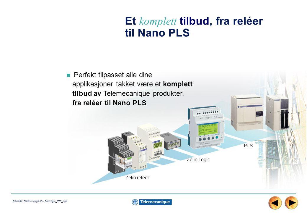 2 Schneider Electric Norge AS - ZelioLogic_2007_n.ppt PLS Zelio Logic Zelio reléer Et komplett tilbud, fra reléer til Nano PLS Perfekt tilpasset alle dine applikasjoner takket være et komplett tilbud av Telemecanique produkter, fra reléer til Nano PLS.