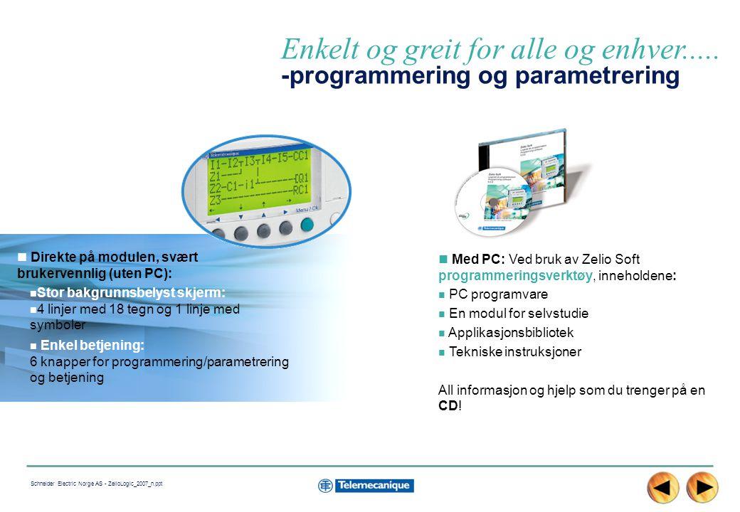 10 Schneider Electric Norge AS - ZelioLogic_2007_n.ppt Enkelt og greit.....