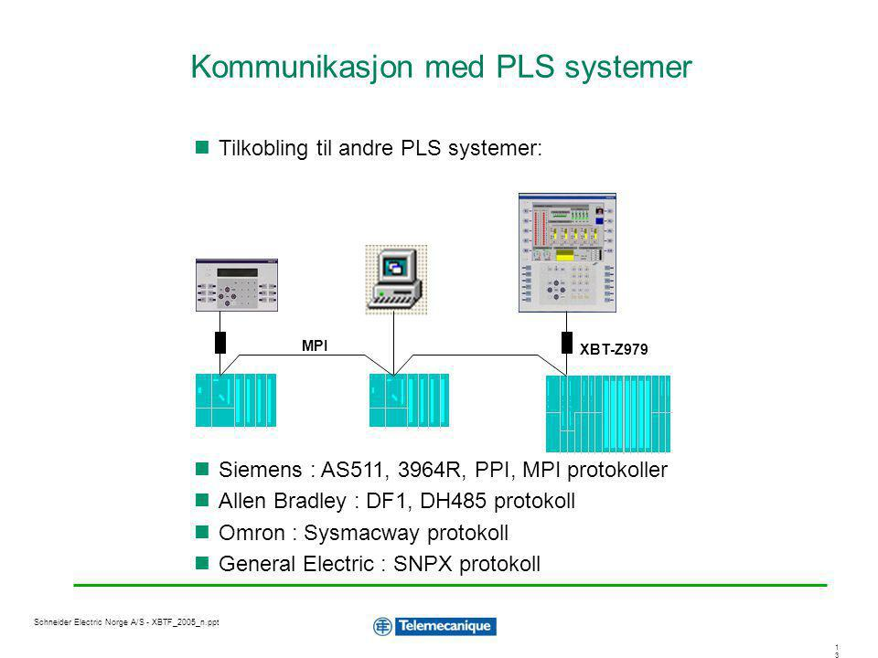 1313 Schneider Electric Norge A/S - XBTF_2005_n.ppt Tilkobling til andre PLS systemer: Siemens : AS511, 3964R, PPI, MPI protokoller Allen Bradley : DF