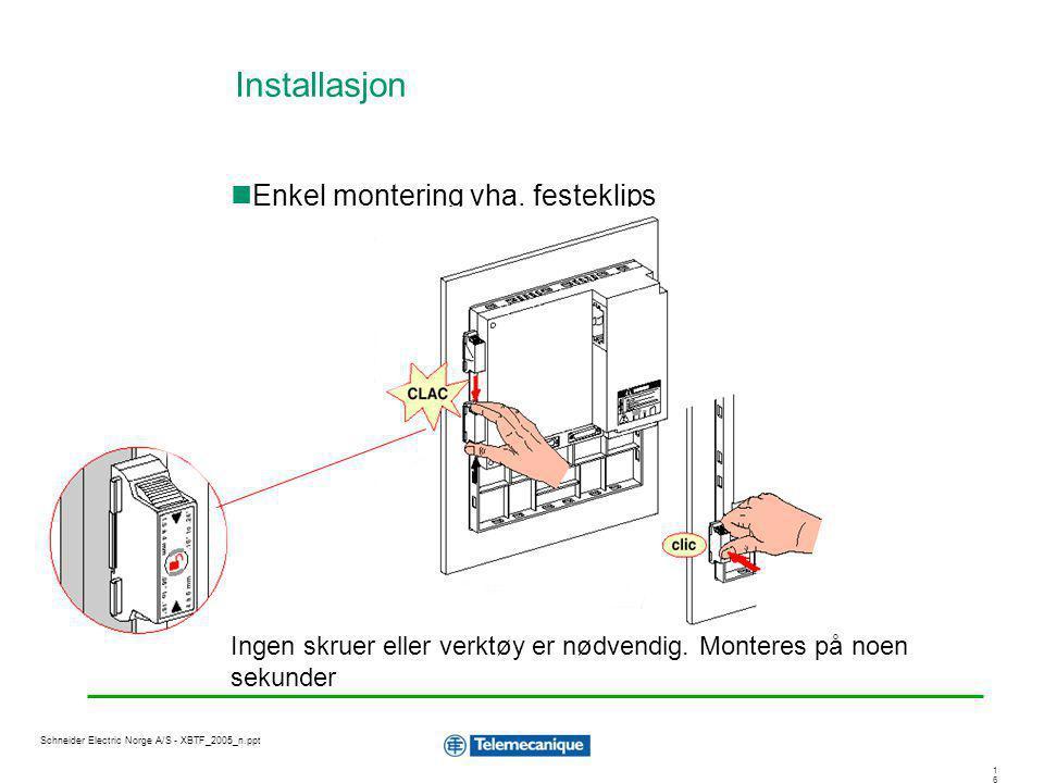 1616 Schneider Electric Norge A/S - XBTF_2005_n.ppt Enkel montering vha. festeklips Ingen skruer eller verktøy er nødvendig. Monteres på noen sekunder