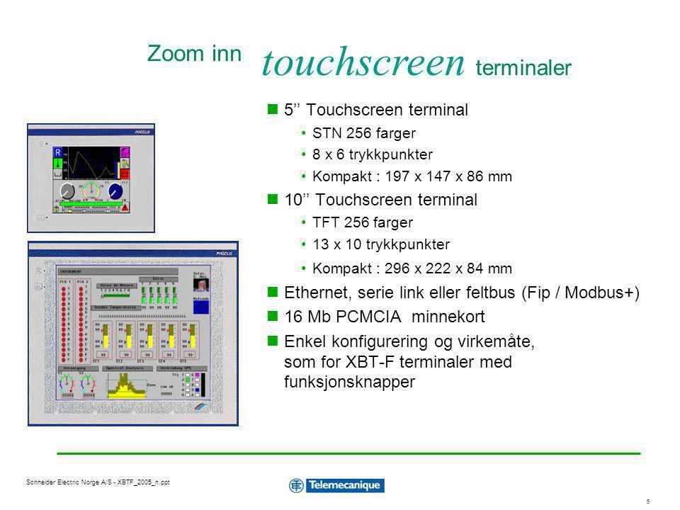 6 Schneider Electric Norge A/S - XBTF_2005_n.ppt Terminalene kombinerer egenskapene til terminaler med trykkfølsom skjerm og de tradisjonelle terminalene med trykknapper som gir operatøren en følbar tilbakemelding når en knapp trykkes inn.